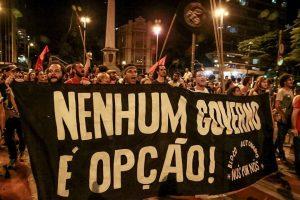Nenhum governo é opção a nossa alternativa é sempre a organização e a luta popular! Foto Maxwell Vilela